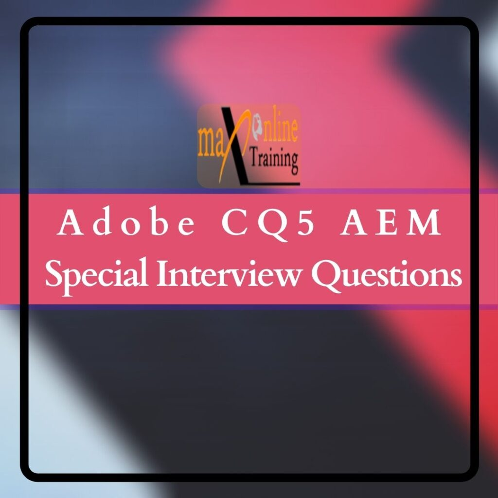 Adobe AEM CQ5 Interview Questions Max Online Training